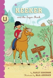 Keeker and the Sugar Shack - Book 3 in the Sneaky Pony Series ebook by Hadley Higginson,Maya Andersen