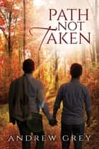 Path Not Taken ebook by Andrew Grey