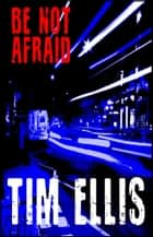 Be Not Afraid (P&R8) ebook by Tim Ellis