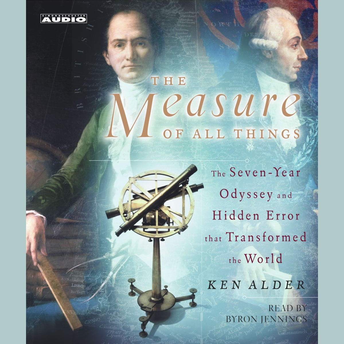 The Measure of All Things The Seven-Year Odyssey and Hidden Error That Transformed the World