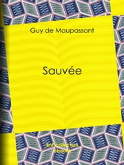 Sauvée ebook by Guy de Maupassant