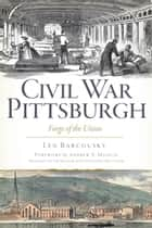 Civil War Pittsburgh ebook by Len Barcousky,Andrew E. Masich