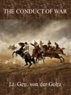 The Conduct of War ebook by Colmar Freiherr von der Goltz