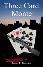 Three Card Monte ebook by James Timmins