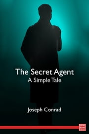 The Secret Agent: A Simple Tale ebook by Joseph Conrad