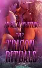 The Trigon Rituals ebook by Angelia Whiting
