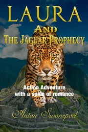 Laura and The Jaguar Prophecy ebook by Anton Swanepoel