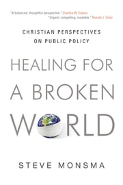 Healing for a Broken World - Christian Perspectives on Public Policy ebook by Steve Monsma