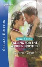 Falling for the Wrong Brother ebook by Michelle Major