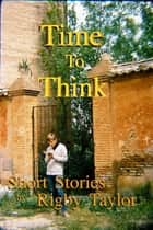 Time to Think ebook by Rigby Taylor