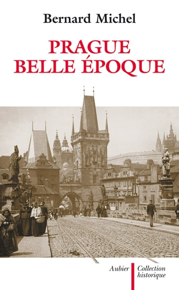 Prague, Belle Époque ebook by Bernard Michel