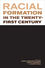 Racial Formation in the Twenty-First Century ebook by Daniel Martinez HoSang,Oneka LaBennett,Laura Pulido