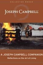 A Joseph Campbell Companion: Reflections on the Art of Living ebook by Joseph Campbell