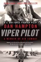Viper Pilot - A Memoir of Air Combat ebook by Dan Hampton