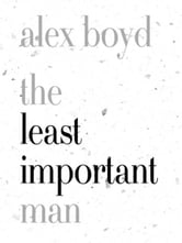 The Least Important Man ebook by Alex Boyd