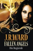 Fallen Angels - Die Begierde - Fallen Angels 4 ebook by J. R. Ward, Astrid Finke
