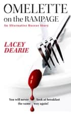 Omelette On The Rampage - An Alternative Horror Story ebook by Lacey Dearie