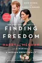 Finding Freedom - Harry and Meghan and the Making of a Modern Royal Family ebook by