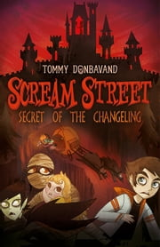 Scream Street: Secret of the Changeling ebook by Tommy Donbavand,Tommy Donbavand
