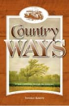 Country Ways - A Rural Community Through the Centuries ebook by Terence Kearey, Chris Newton