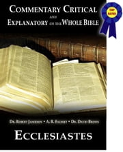 Commentary Critical and Explanatory - Book of Ecclesiastes ebook by Dr. Robert Jamieson,A.R. Fausset,Dr. David Brown