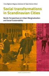 Social Transformations in Scandinavian Cities - Nordic Perspectives on Urban Marginalisation and Social Sustainability ebook by