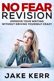 No Fear Revision - Improve Your Writing Without Driving Yourself Crazy ebook by Jake Kerr