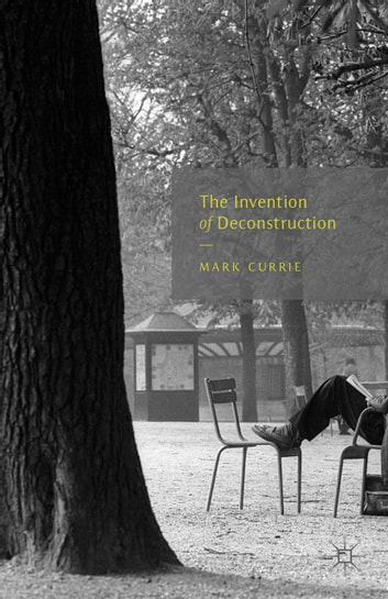 The Invention of Deconstruction ebook by M. Currie