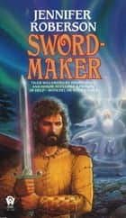 Sword-Maker ebook by Jennifer Roberson