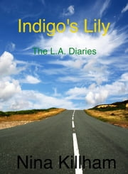 Indigo's Lily: The L.A. Diaries ebook by Nina Killham