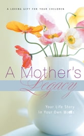 A Mother's Legacy - Your Life Story in Your Own Words ebook by Thomas Nelson