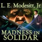 Madness in Solidar audiolibro by L. E. Modesitt Jr.