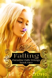 Falling (Paradise Falls Trilogy Book Two) ebook by M. H. Strom