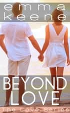 Beyond Love - The Love Series, #6 ebook by Emma Keene