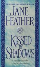 Kissed by Shadows ebook by Jane Feather