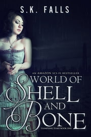 World of Shell and Bone (Dystopian) ebook by S.K. Falls