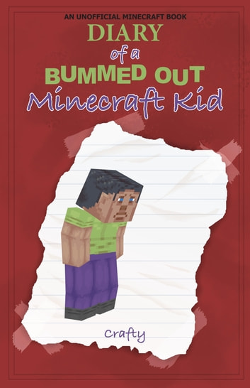 Diary of a Bummed Out Minecraft Kid ebook by Crafty