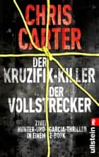 Der Kruzifix-Killer / Der Vollstrecker - Zwei Hunter-und-Garcia-Thriller in einem E-Book ebook by Chris Carter