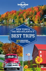 Lonely Planet New York & the Mid-Atlantic's Best Trips ebook by Lonely Planet,Michael Grosberg,Adam Karlin