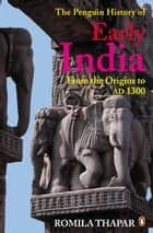 The Penguin History of Early India - From the Origins to AD 1300 ebook by Romila Thapar