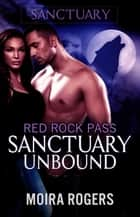 Sanctuary Unbound - Red Rock Pass, #4 ebook by Moira Rogers