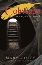 Cobwebs: A Suspense Novel ebook by Mary Coley