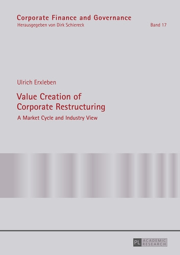 Value Creation of Corporate Restructuring - A Market Cycle and Industry View ebook by Ulrich Erxleben