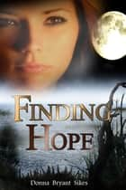 Finding Hope ebook by Donna Bryant Sikes