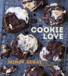 Cookie Love - More Than 60 Recipes and Techniques for Turning the Ordinary into the Extraordinary ekitaplar by Mindy Segal, Kate Leahy