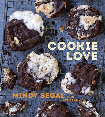 Cookie Love - More Than 60 Recipes and Techniques for Turning the Ordinary into the Extraordinary ebook by Mindy Segal,Kate Leahy