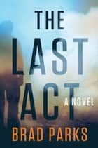 The Last Act - A Novel ebook by Brad Parks