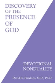 Discovery of the Presence of God - Devotional Nonduality ebook by David R. Hawkins