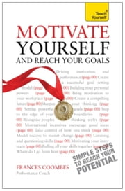 Motivate Yourself and Reach Your Goals: Teach Yourself (New Edition) ebook by Frances Coombes