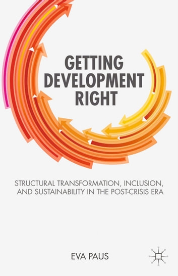 Getting Development Right - Structural Transformation, Inclusion, and Sustainability in the Post-Crisis Era ebook by